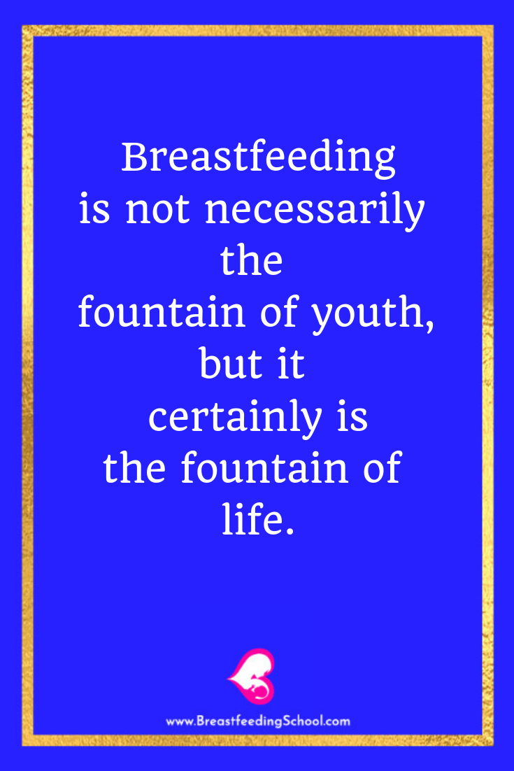 Breastfeeding is not necessarily the fountain of youth, but it certainly is the fountain of life. Quote by Haydee Montemayor from Breastfeeding School. www.breastfeedingschool.com