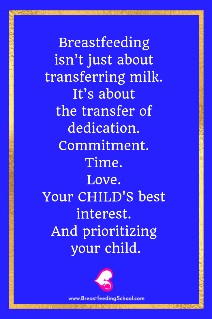 Breastfeeding isn't just about transferring milk. It's about the transfer of dedication. Commitment. Time. Love. Your CHILD'S best interest. And prioritizing your child. by Haydee Montemayor from Breastfeeding School www.breastfeedingschool.com
