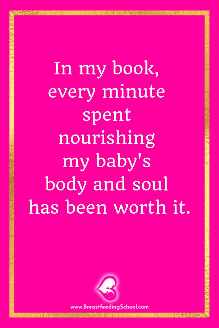 In my book, every minute spent nourishing my baby's body and soul has been worth it. Quote by Haydee Montemayor from Breastfeeding School www.breastfeedingschool.com