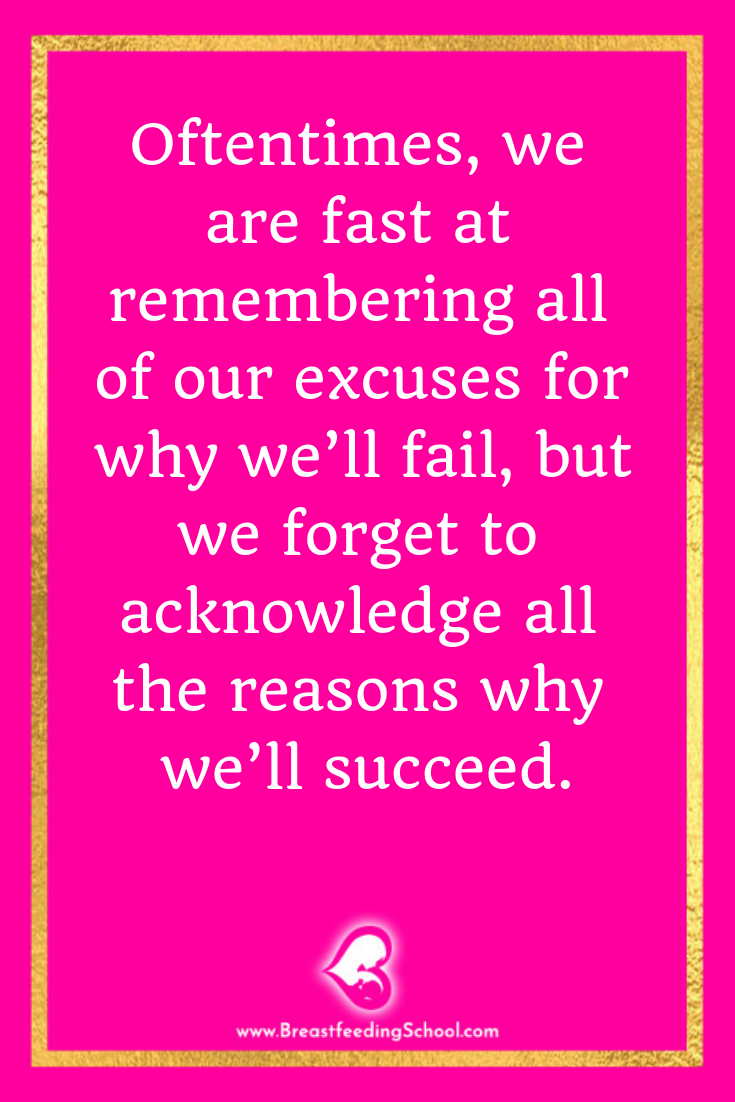 Oftentimes, we are fast at remembering all of our excuses for why we'll fail, but we forget to acknowledge all the reasons why we'll succeed. Quote by Haydee Montemayor from Breastfeeding School - www.breastfeedingschool.com