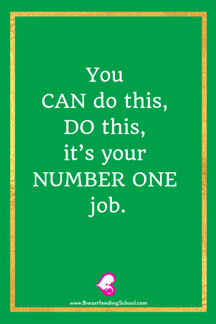 You CAN do this, DO this, it's your NUMBER ONE job. Quote by Haydee Montemayor from Breastfeeding School - www.breastfeedingschool.com